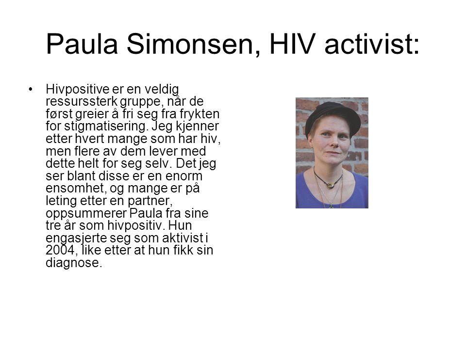 Paula Simonsen, HIV activist: Hivpositive er en veldig ressurssterk gruppe, når de først greier å fri seg fra frykten for stigmatisering.
