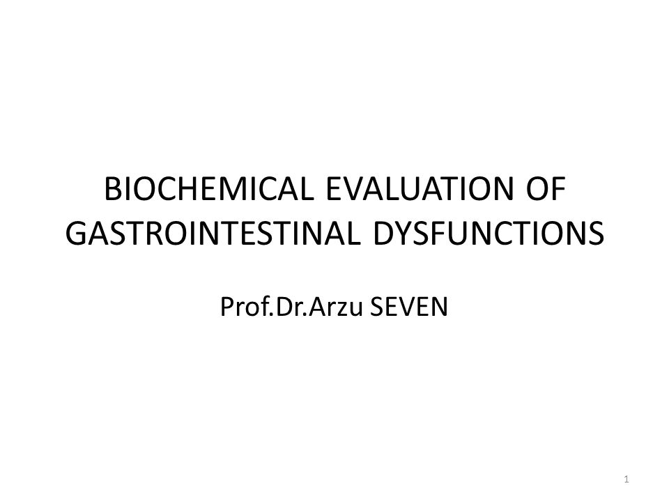 BIOCHEMICAL EVALUATION OF GASTROINTESTINAL DYSFUNCTIONS Prof.Dr.Arzu SEVEN 1