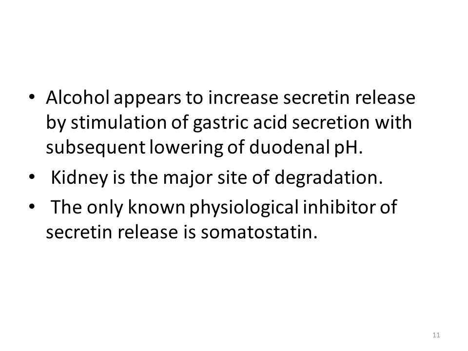 Alcohol appears to increase secretin release by stimulation of gastric acid secretion with subsequent lowering of duodenal pH.