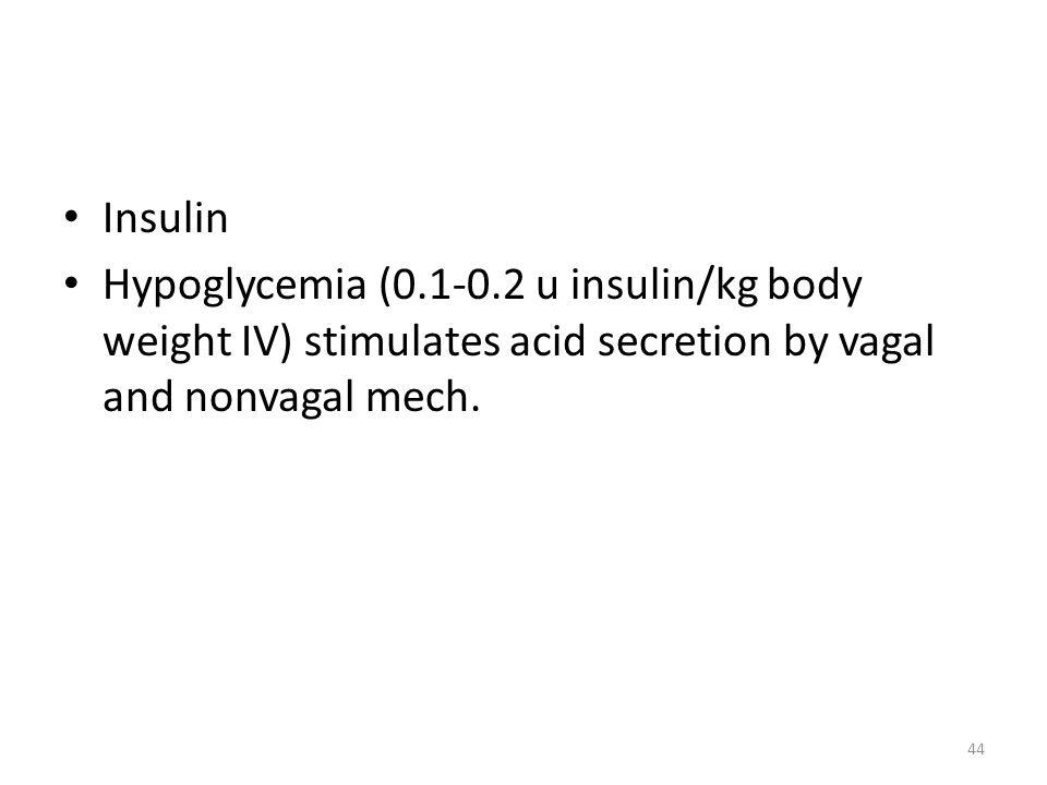 Insulin Hypoglycemia (0.1-0.2 u insulin/kg body weight IV) stimulates acid secretion by vagal and nonvagal mech. 44