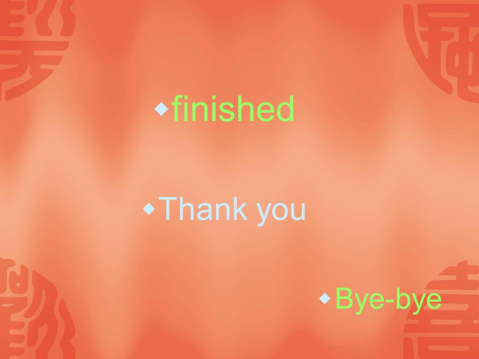  finished  Thank you  Bye-bye