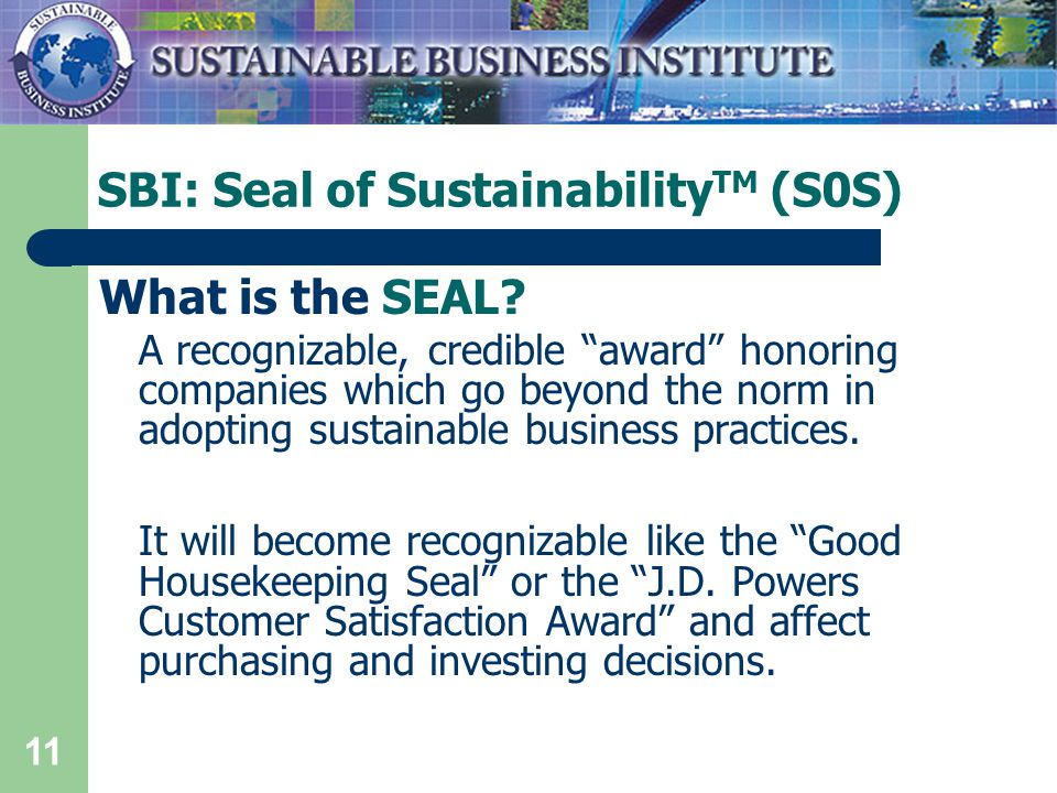 11 SBI: Seal of Sustainability TM (S0S) What is the SEAL.