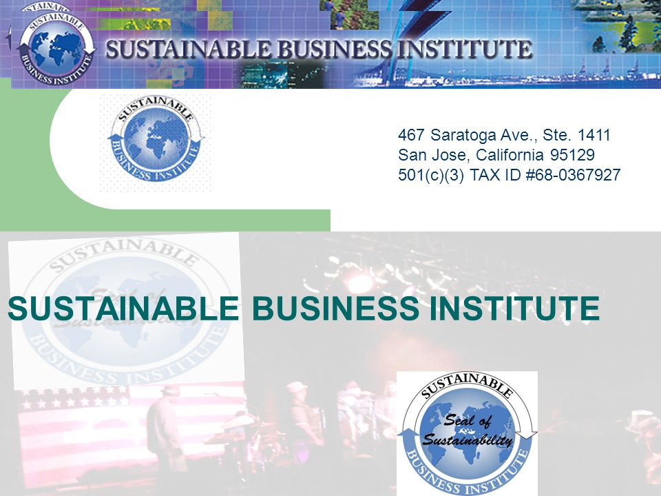 31 SUSTAINABLE BUSINESS INSTITUTE 467 Saratoga Ave., Ste.