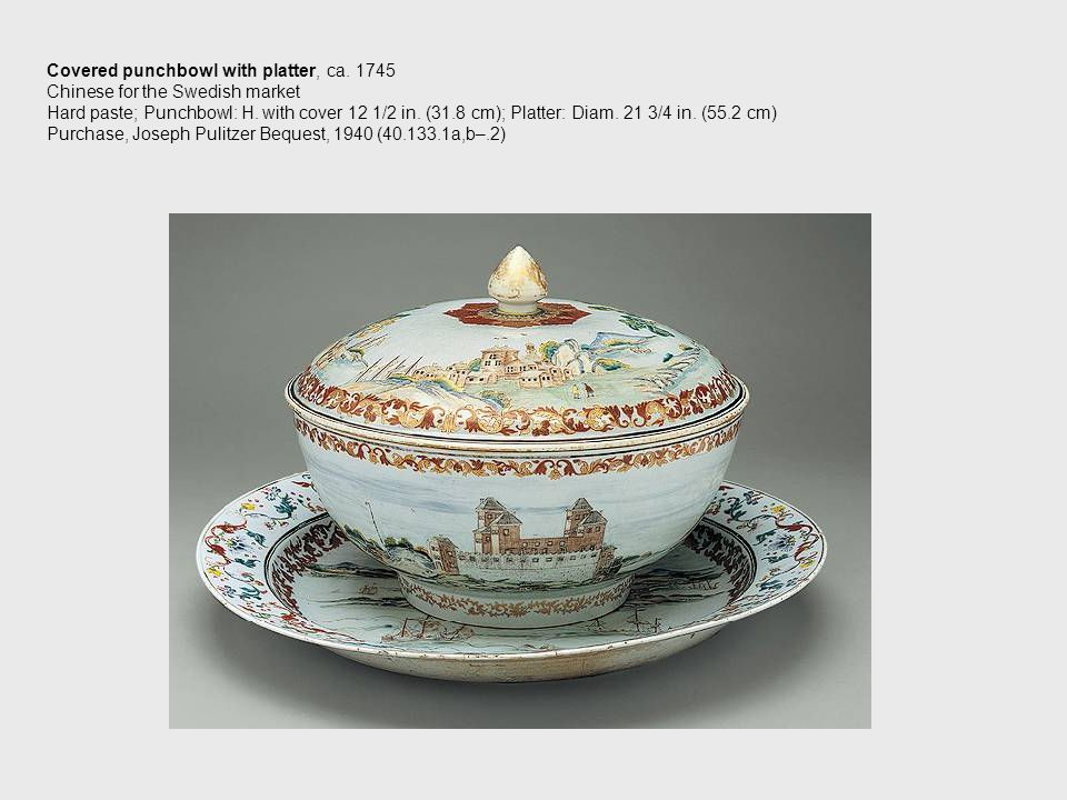 Covered punchbowl with platter, ca. 1745 Chinese for the Swedish market Hard paste; Punchbowl: H.