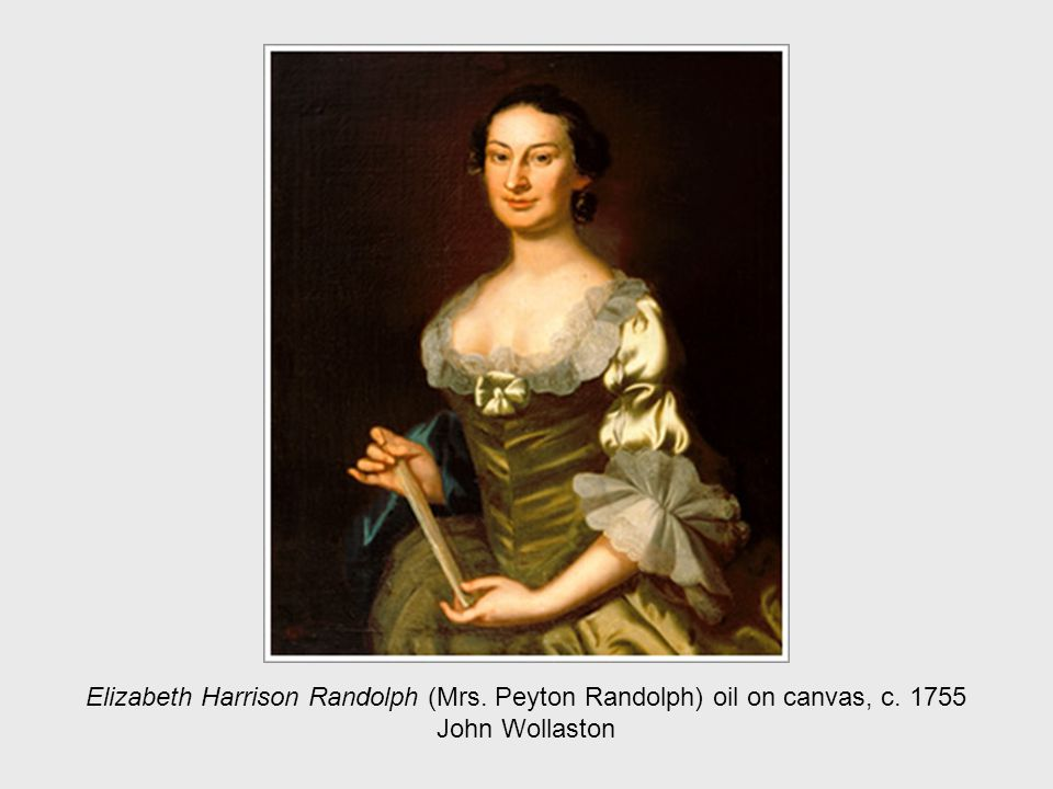 Elizabeth Harrison Randolph (Mrs. Peyton Randolph) oil on canvas, c. 1755 John Wollaston