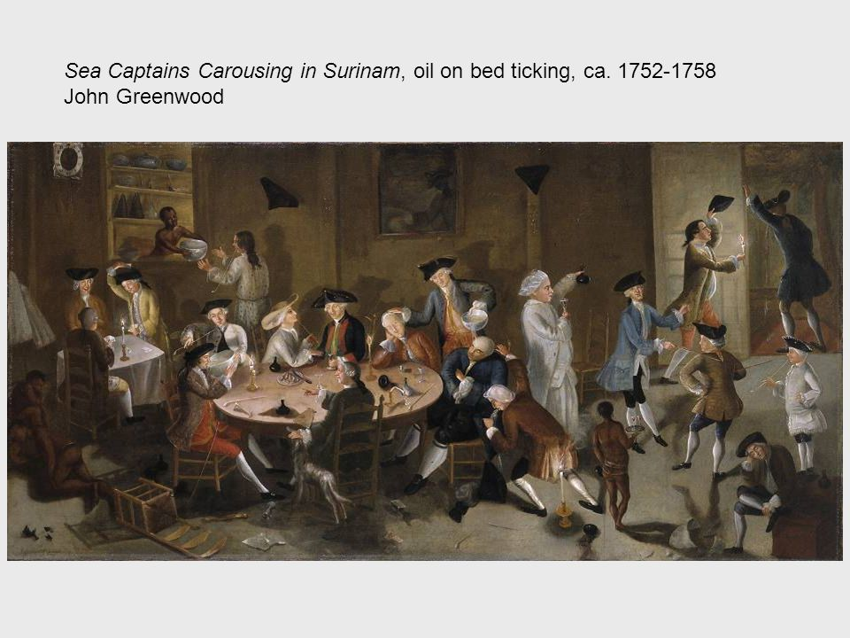 Sea Captains Carousing in Surinam, oil on bed ticking, ca. 1752-1758 John Greenwood