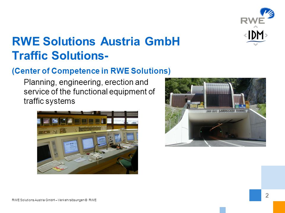 2 RWE Solutions Austria GmbH – Verkehrslösungen © RWE RWE Solutions Austria GmbH Traffic Solutions- (Center of Competence in RWE Solutions) Planning, engineering, erection and service of the functional equipment of traffic systems