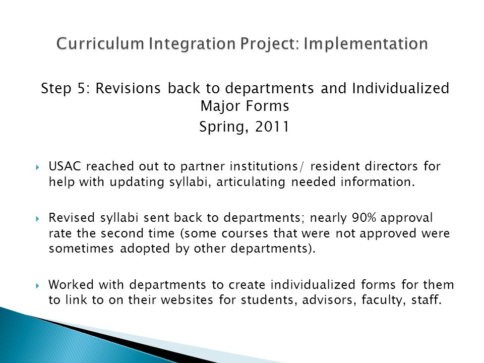 Step 5: Revisions back to departments and Individualized Major Forms Spring, 2011  USAC reached out to partner institutions/ resident directors for help with updating syllabi, articulating needed information.