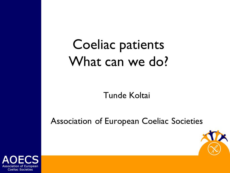 Coeliac patients What can we do Tunde Koltai Association of European Coeliac Societies