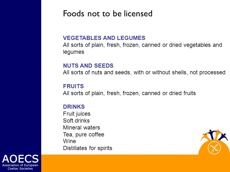 Foods not to be licensed VEGETABLES AND LEGUMES All sorts of plain, fresh, frozen, canned or dried vegetables and legumes NUTS AND SEEDS All sorts of nuts and seeds, with or without shells, not processed FRUITS All sorts of plain, fresh, frozen, canned or dried fruits DRINKS Fruit juices Soft drinks Mineral waters Tea, pure coffee Wine Distillates for spirits