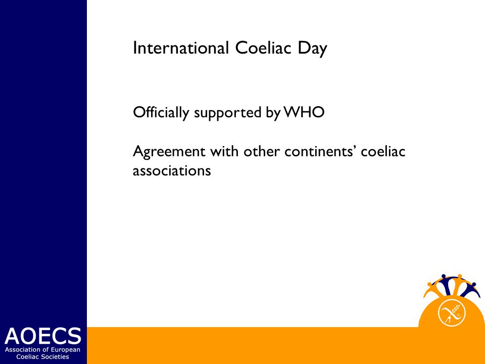 International Coeliac Day Officially supported by WHO Agreement with other continents' coeliac associations