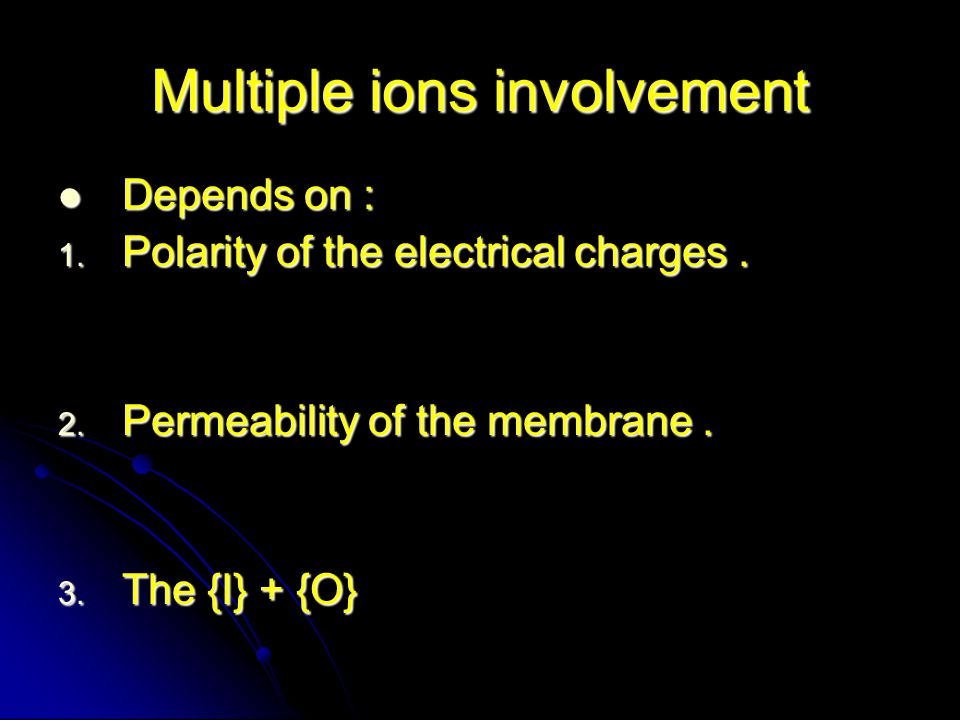 Multiple ions involvement Depends on : Depends on : 1.