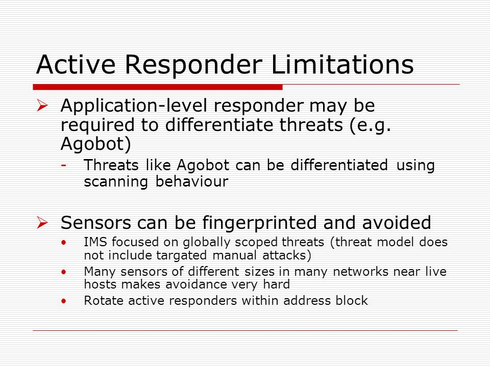 Active Responder Limitations  Application-level responder may be required to differentiate threats (e.g.