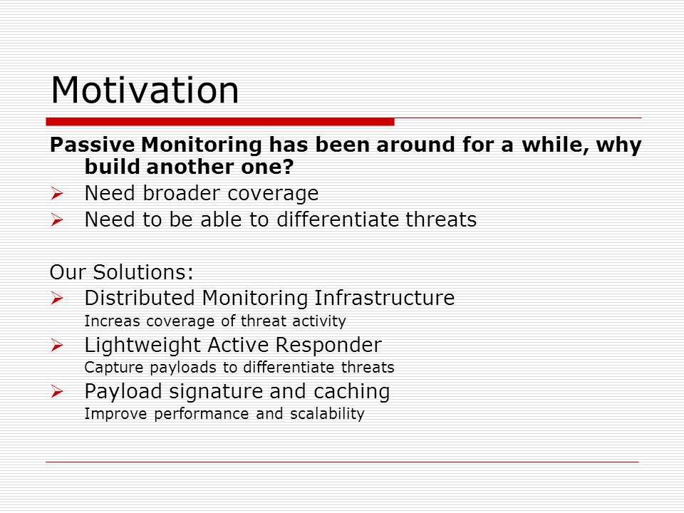 Motivation Passive Monitoring has been around for a while, why build another one.