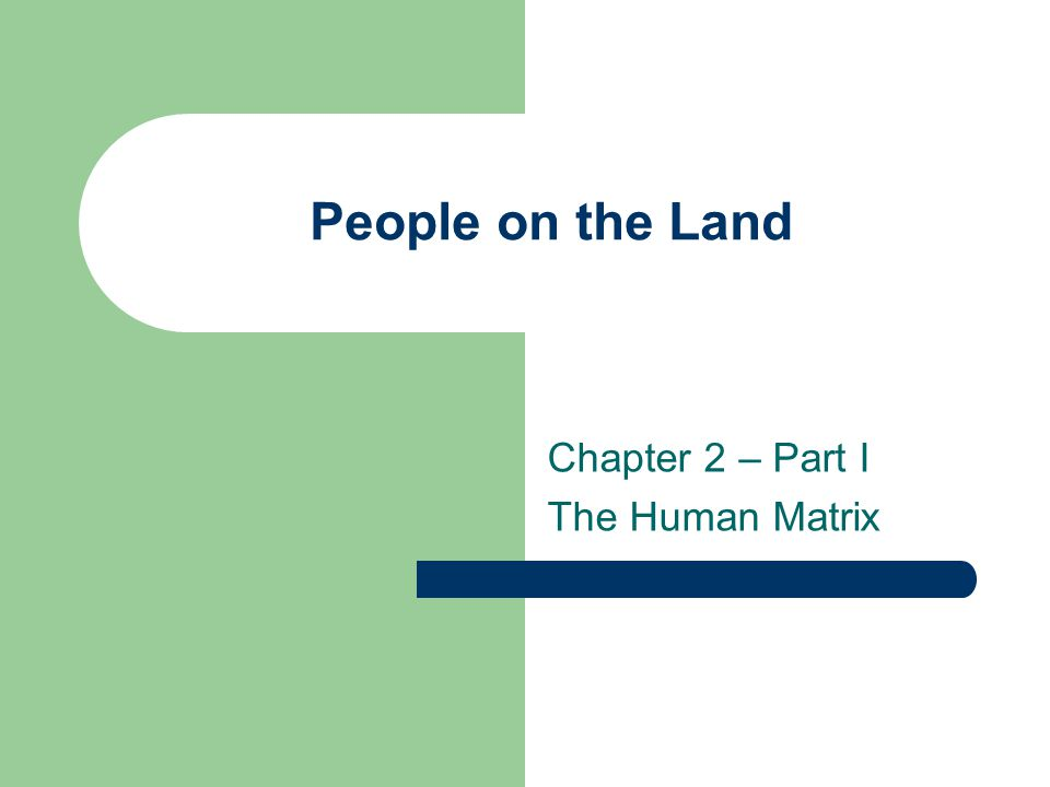 People on the Land Chapter 2 – Part I The Human Matrix