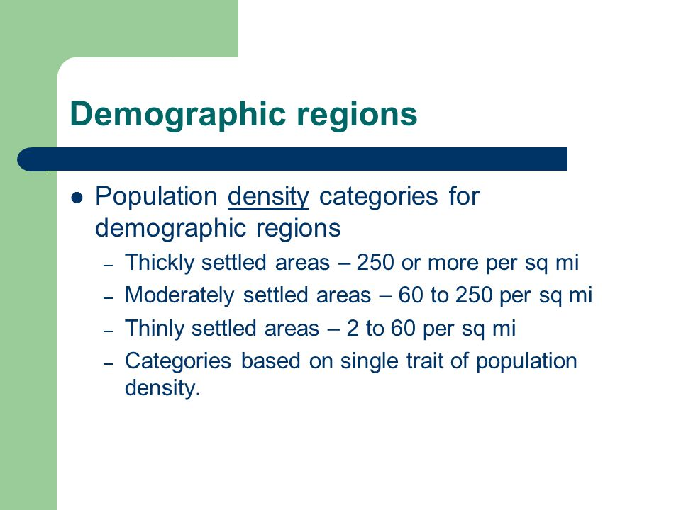 Demographic regions Population density categories for demographic regions – Thickly settled areas – 250 or more per sq mi – Moderately settled areas –