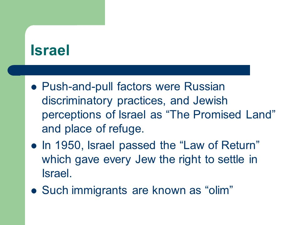 Israel Push-and-pull factors were Russian discriminatory practices, and Jewish perceptions of Israel as The Promised Land and place of refuge.