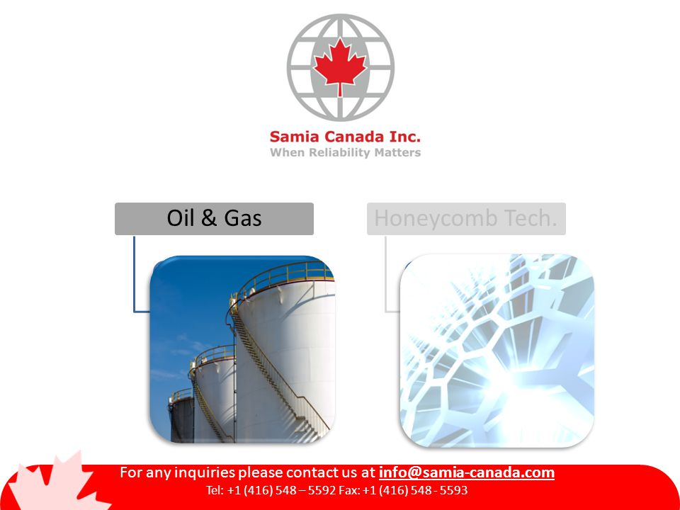 Main Solutions For any inquiries please contact us at info@samia-canada.com Tel: +1 (416) 548 – 5592 Fax: +1 (416) 548 - 5593 Oil & GasHoneycomb Tech.