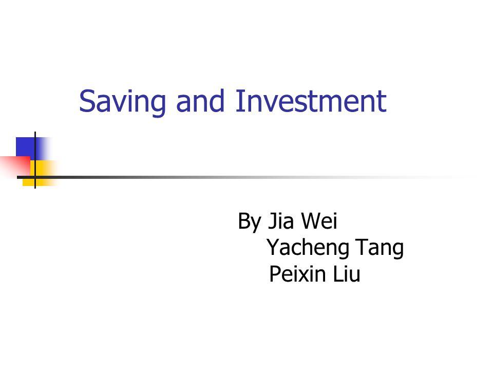 Saving and Investment By Jia Wei Yacheng Tang Peixin Liu