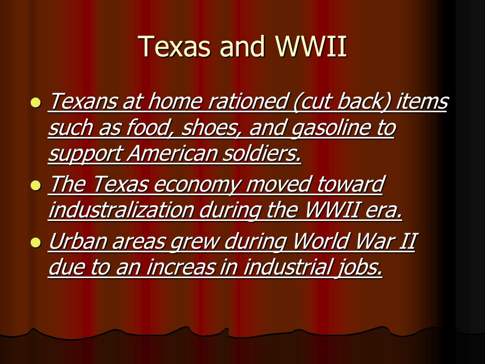 Texas and WWII Texans at home rationed (cut back) items such as food, shoes, and gasoline to support American soldiers. Texans at home rationed (cut b