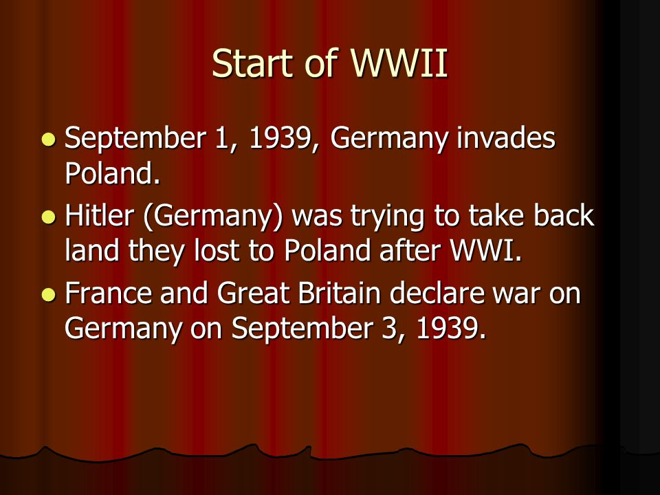 Start of WWII September 1, 1939, Germany invades Poland. September 1, 1939, Germany invades Poland. Hitler (Germany) was trying to take back land they
