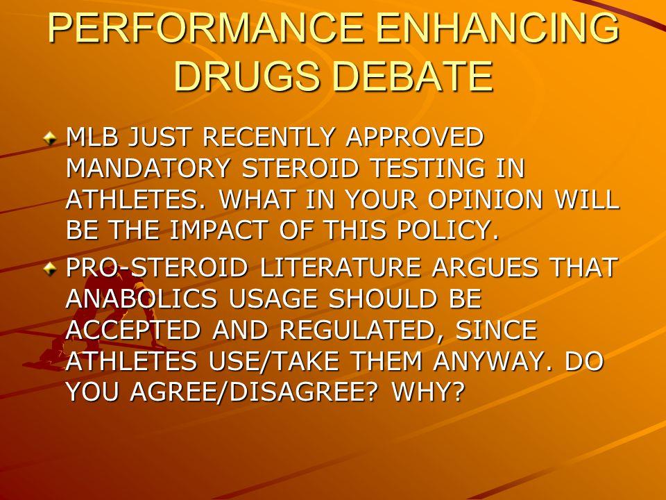 PERFORMANCE ENHANCING DRUGS DEBATE MLB JUST RECENTLY APPROVED MANDATORY STEROID TESTING IN ATHLETES.