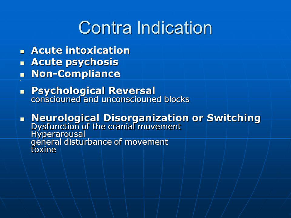 Contra Indication Acute intoxication Acute intoxication Acute psychosis Acute psychosis Non-Compliance Non-Compliance Psychological Reversal conscioun