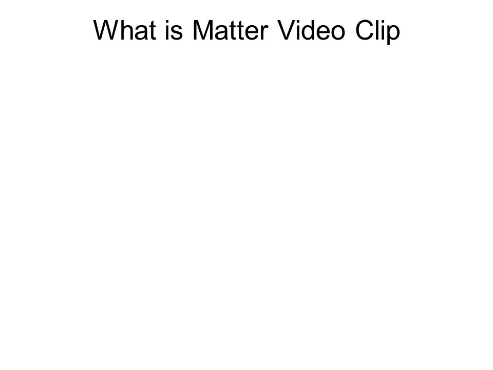 What is Matter Video Clip