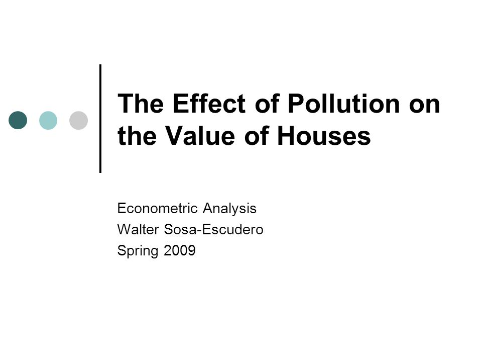 The Effect of Pollution on the Value of Houses Econometric Analysis Walter Sosa-Escudero Spring 2009