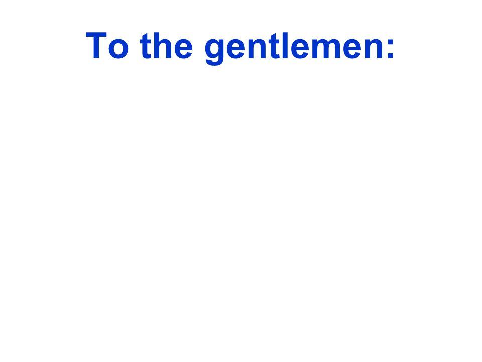 To the gentlemen: