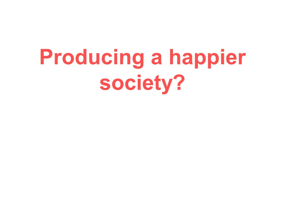 Producing a happier society?