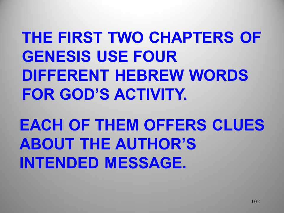 102 THE FIRST TWO CHAPTERS OF GENESIS USE FOUR DIFFERENT HEBREW WORDS FOR GOD'S ACTIVITY.