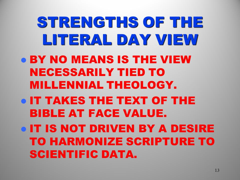 STRENGTHS OF THE LITERAL DAY VIEW BY NO MEANS IS THE VIEW NECESSARILY TIED TO MILLENNIAL THEOLOGY.