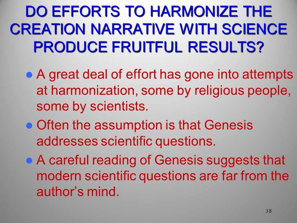 DO EFFORTS TO HARMONIZE THE CREATION NARRATIVE WITH SCIENCE PRODUCE FRUITFUL RESULTS.