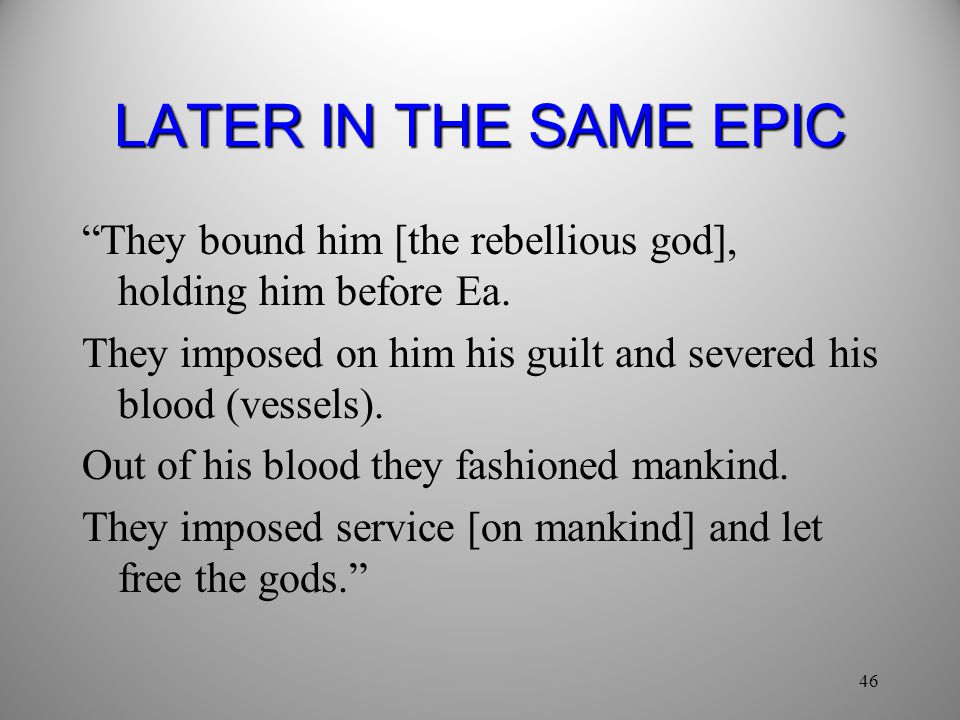 46 LATER IN THE SAME EPIC They bound him [the rebellious god], holding him before Ea.