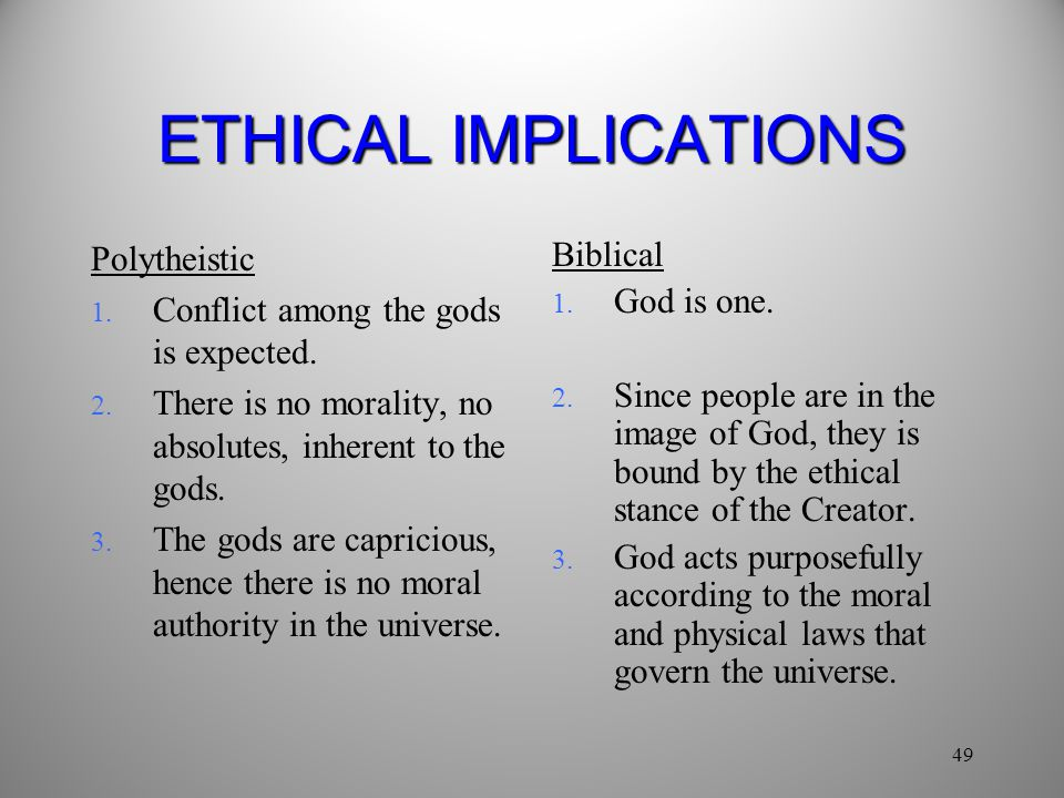 49 ETHICAL IMPLICATIONS Polytheistic 1.Conflict among the gods is expected.