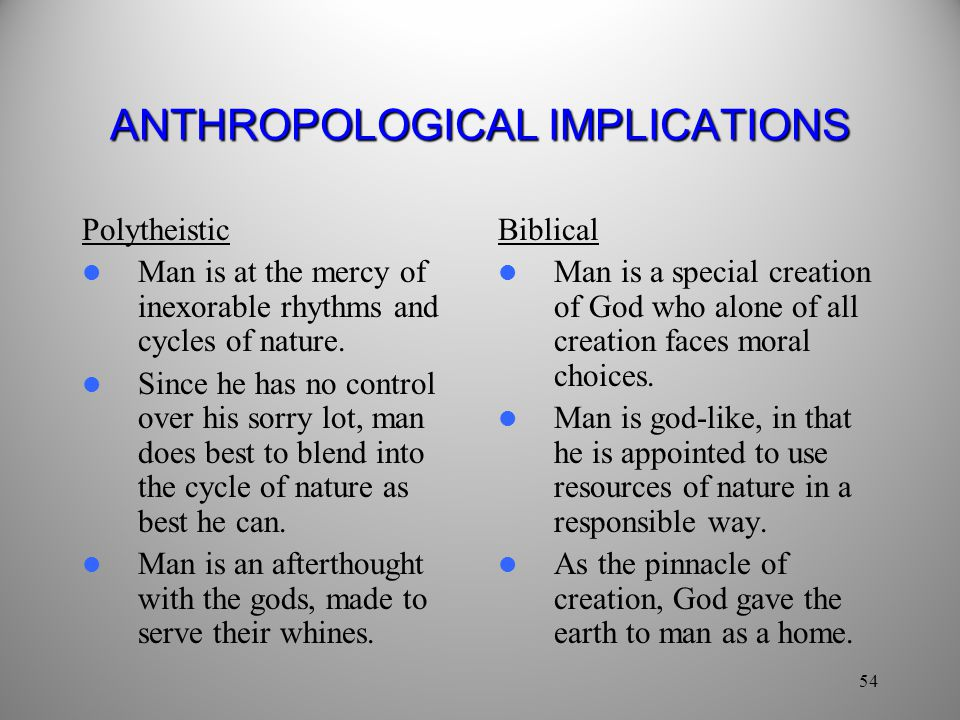 54 ANTHROPOLOGICAL IMPLICATIONS Polytheistic Man is at the mercy of inexorable rhythms and cycles of nature.