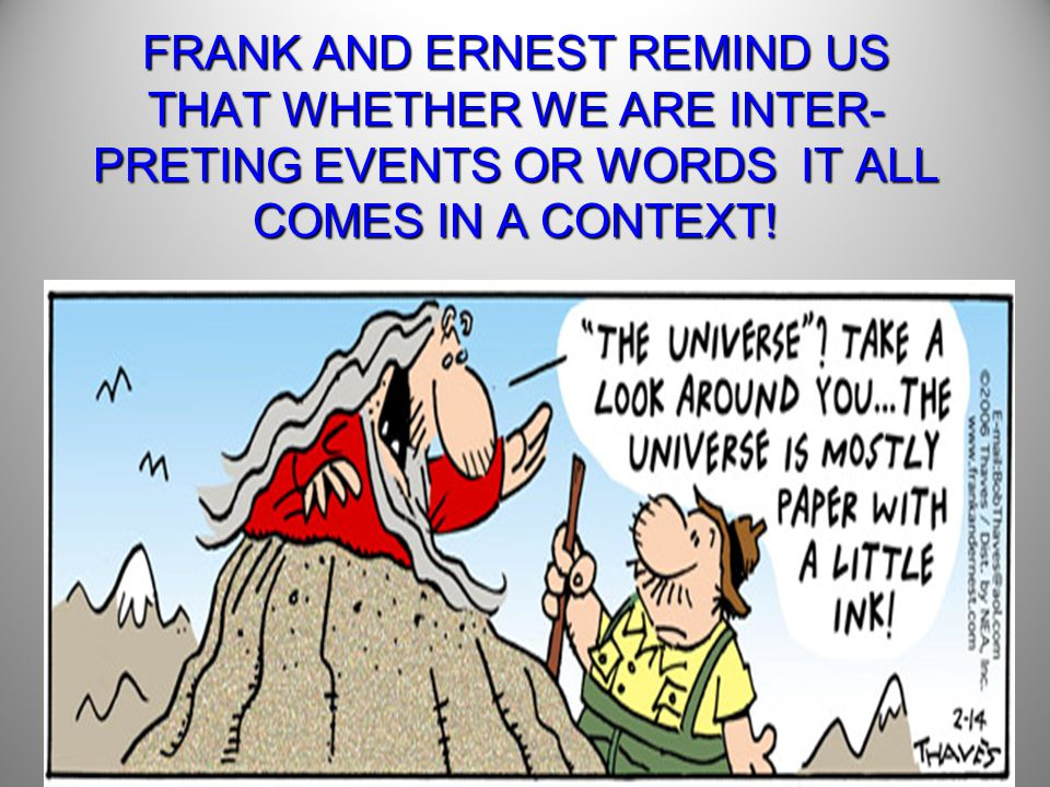 58 FRANK AND ERNEST REMIND US THAT WHETHER WE ARE INTER- PRETING EVENTS OR WORDS IT ALL COMES IN A CONTEXT!