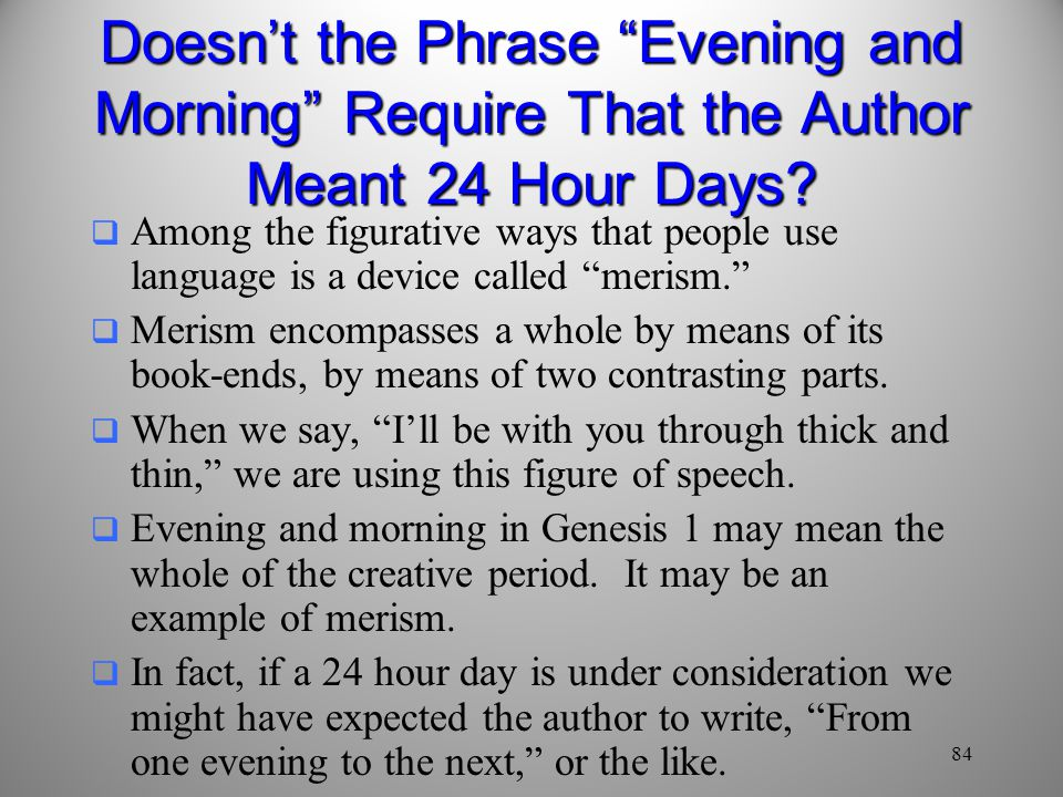 84 Doesn't the Phrase Evening and Morning Require That the Author Meant 24 Hour Days.