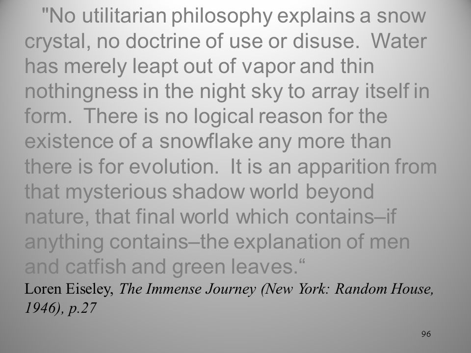 96 No utilitarian philosophy explains a snow crystal, no doctrine of use or disuse.