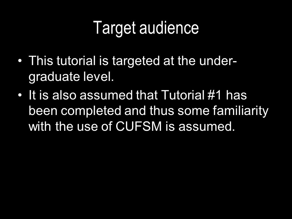 Target audience This tutorial is targeted at the under- graduate level. It is also assumed that Tutorial #1 has been completed and thus some familiari