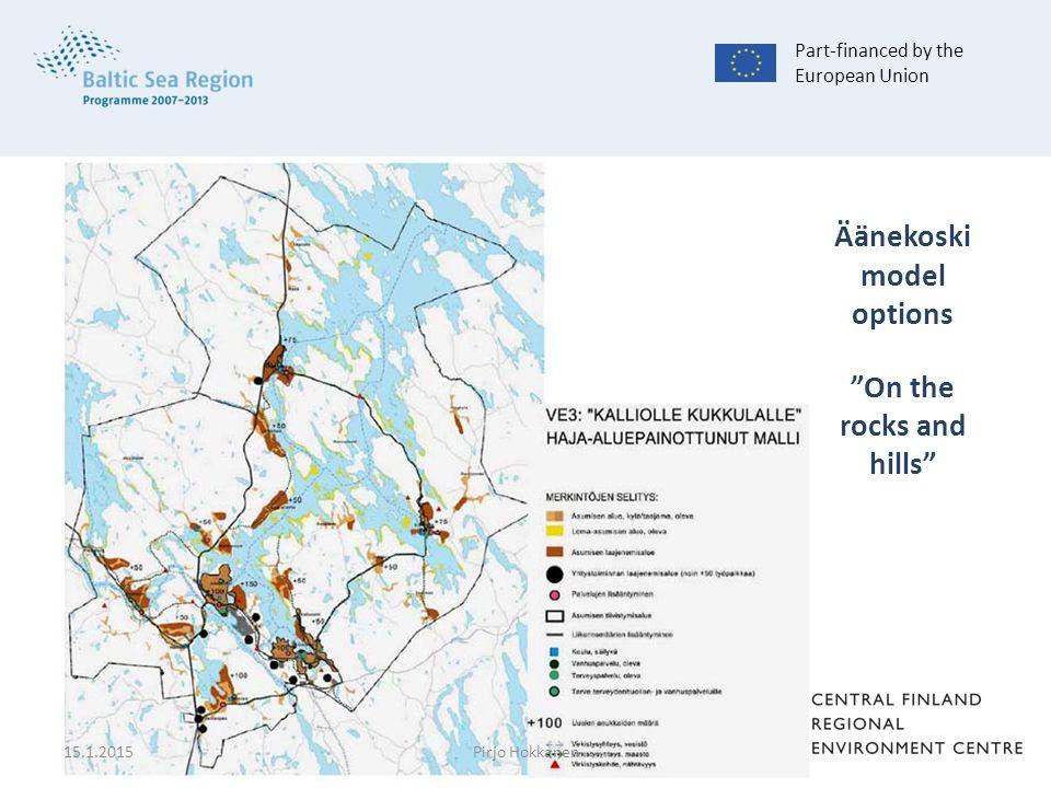 Äänekoski model options On the rocks and hills Part-financed by the European Union 15.1.2015Pirjo Hokkanen