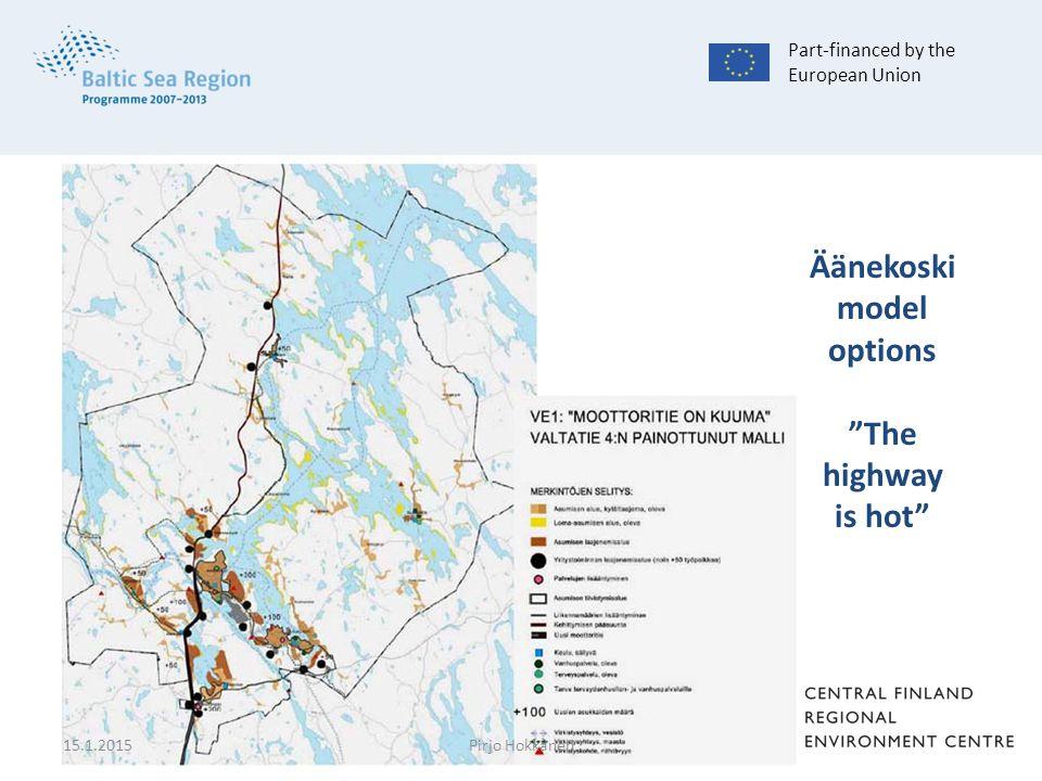 Äänekoski model options The highway is hot Part-financed by the European Union 15.1.2015Pirjo Hokkanen