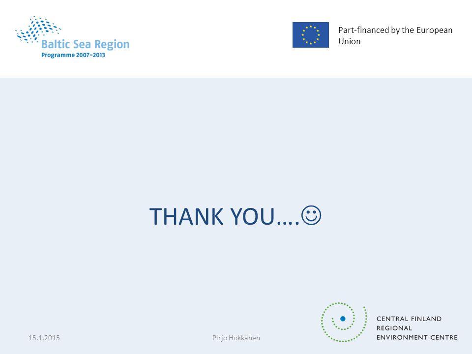 THANK YOU…. Part-financed by the European Union 15.1.2015Pirjo Hokkanen