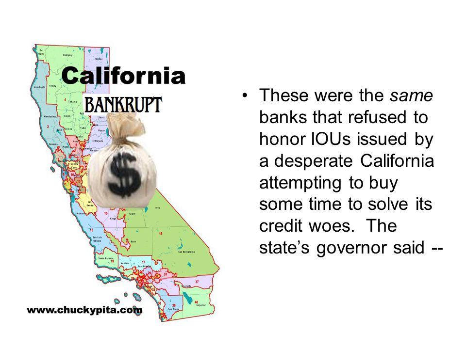These were the same banks that refused to honor IOUs issued by a desperate California attempting to buy some time to solve its credit woes.