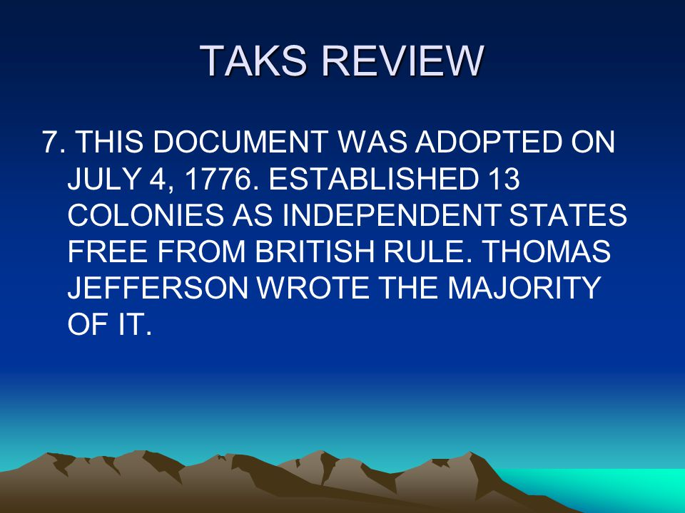TAKS REVIEW 7. THIS DOCUMENT WAS ADOPTED ON JULY 4, 1776.