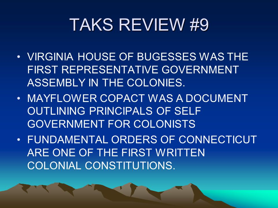 TAKS REVIEW #9 VIRGINIA HOUSE OF BUGESSES WAS THE FIRST REPRESENTATIVE GOVERNMENT ASSEMBLY IN THE COLONIES.