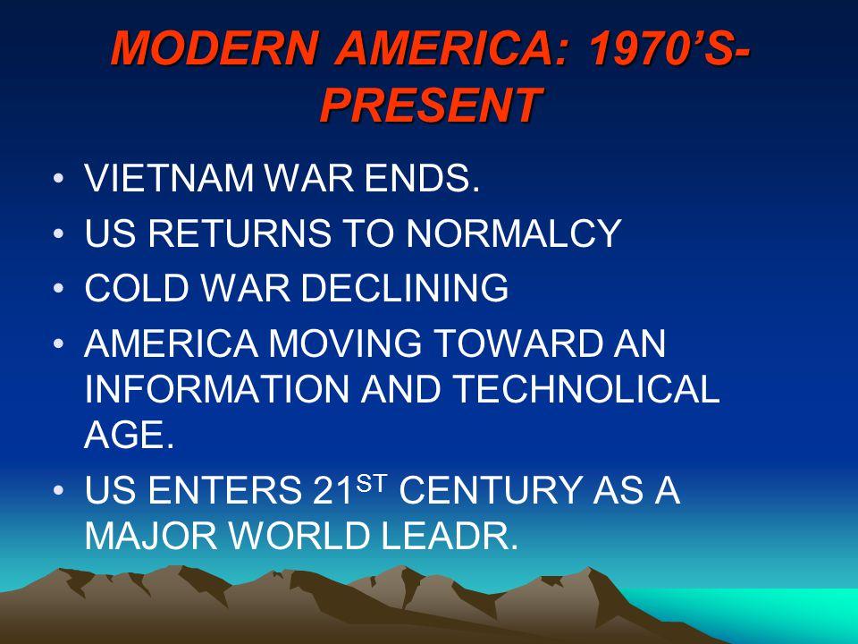 MODERN AMERICA: 1970'S- PRESENT VIETNAM WAR ENDS.