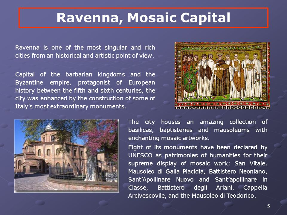 5 Ravenna is one of the most singular and rich cities from an historical and artistic point of view.