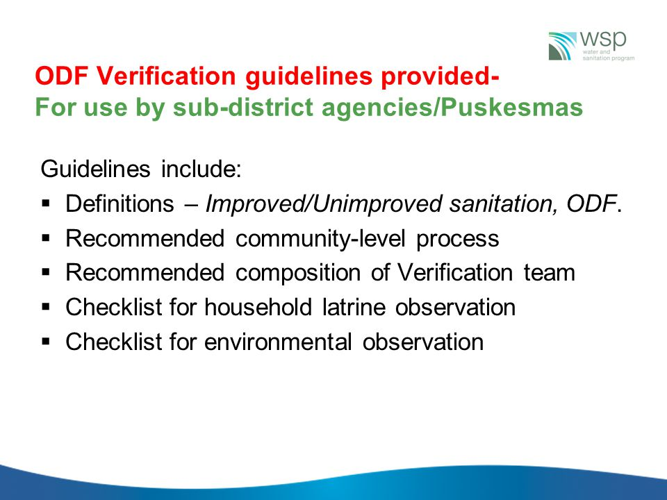ODF Verification guidelines provided- For use by sub-district agencies/Puskesmas Guidelines include:  Definitions – Improved/Unimproved sanitation, O